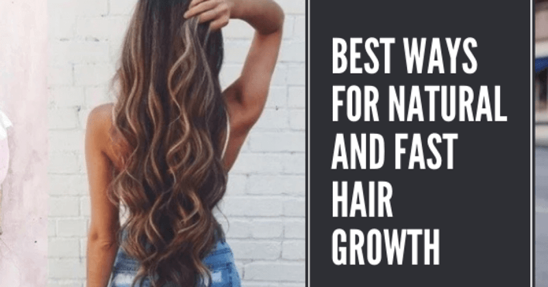 Best Ways for Natural and Fast Hair Growth